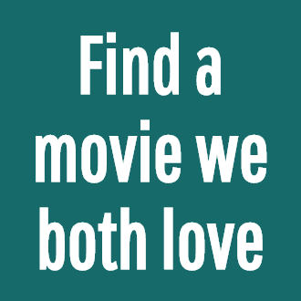 Find a movie we both love