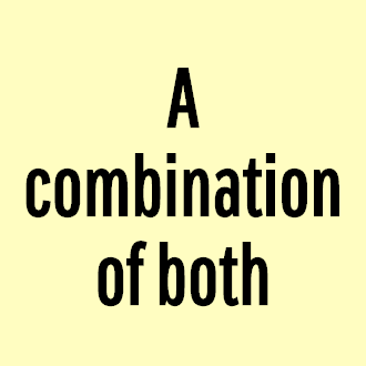 A combination of both