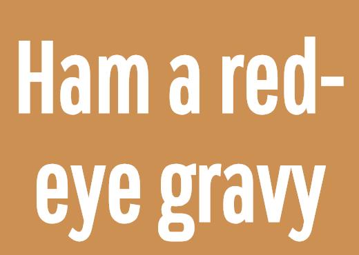 Ham a red-eye gravy