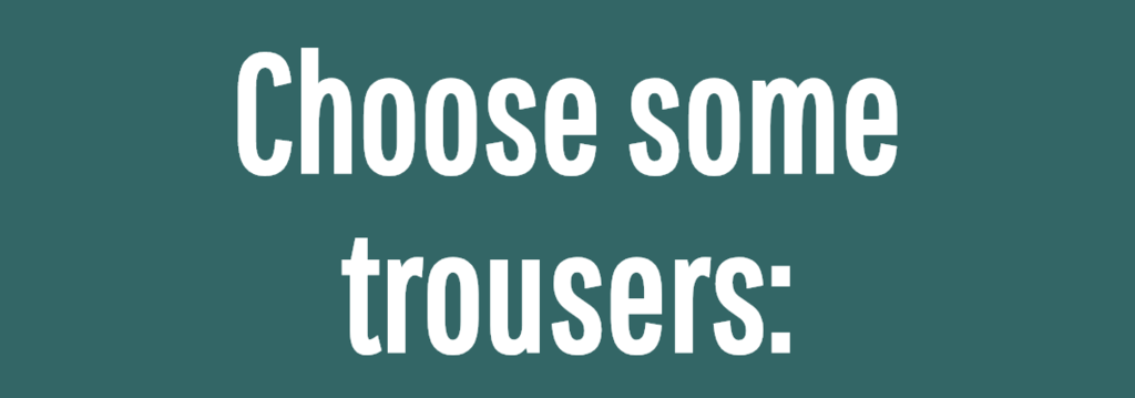 Choose some trousers:<br />