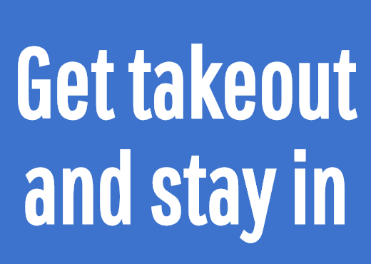 Get takeout and stay in