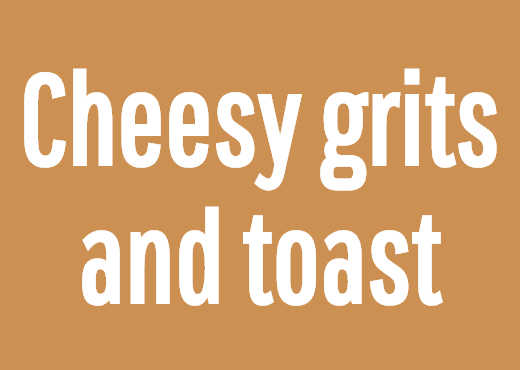Cheesy grits and toast
