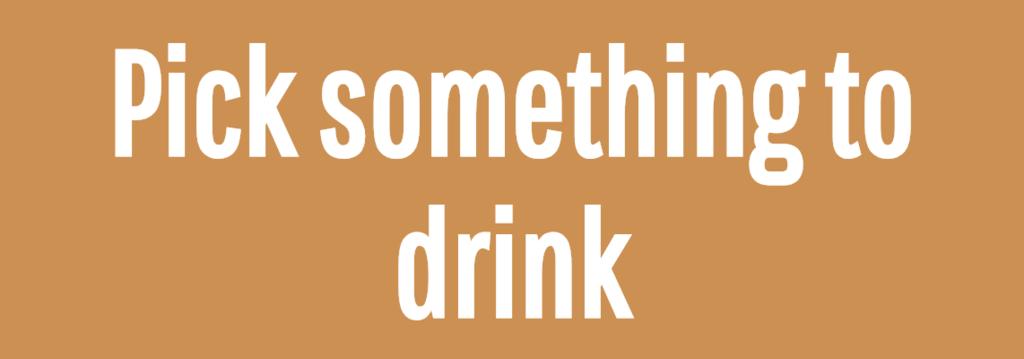 Pick something to drink