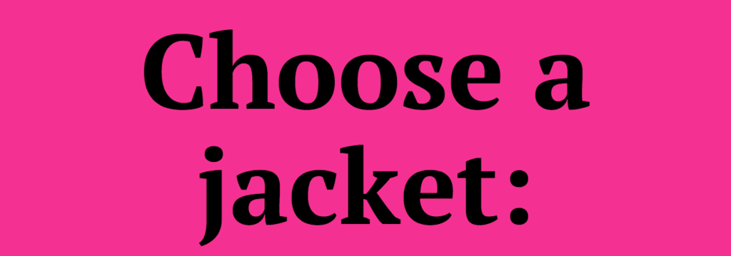 Choose a jacket:<br />