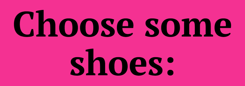 Choose some shoes:<br />