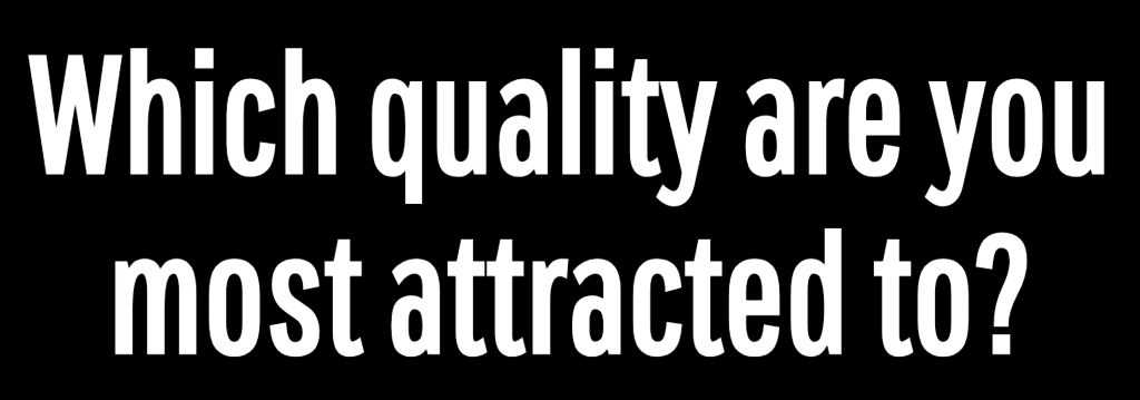 Which quality are you most attracted to?