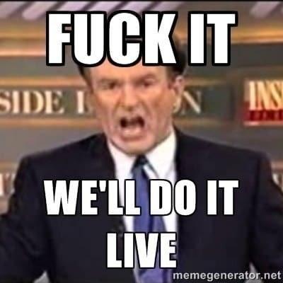 """Meme of Bill yelling """"Fuck it, we'll do it live"""""""