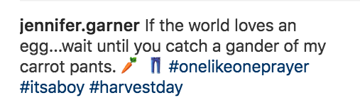 """What DOES mean something to me is this Instagram uploaded by Jennifer Garner, which I believe deserves to knock the egg off its pedestal and become the new most liked picture on Instagram. As Jennifer said, """"if the world loves an egg...wait until you catch a gander of my carrot pants."""""""