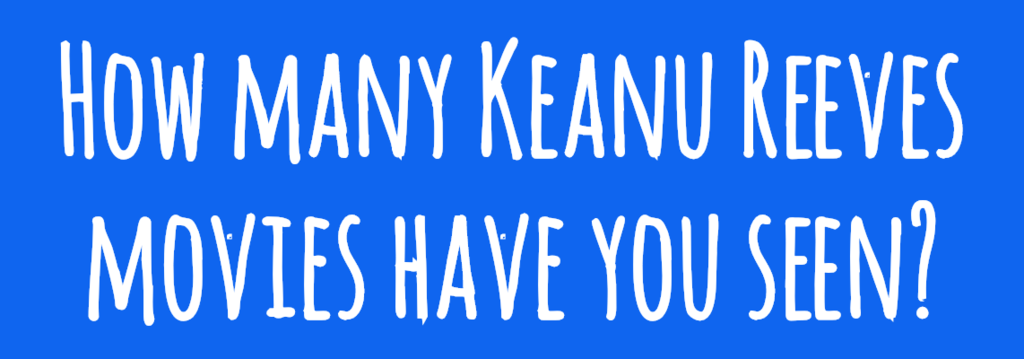 How Many Keanu Reeves Movies Have You Seen?