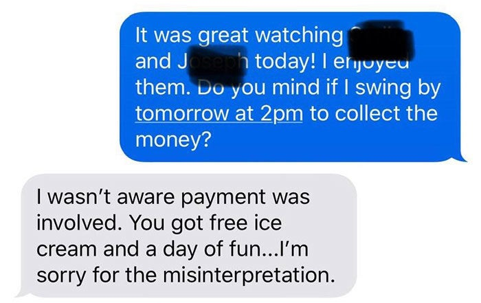 "Kristen asked to swing by for her pay. The mom's response: ""I wasn't aware payment was involved. You got free ice cream and a day of fun. I'm sorry for the misinterpretation."""