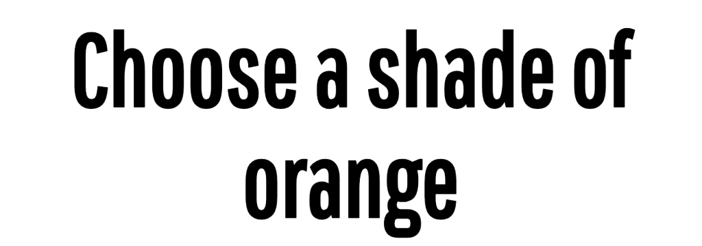 Choose a shade of orange