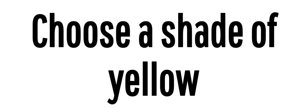 Choose a shade of yellow