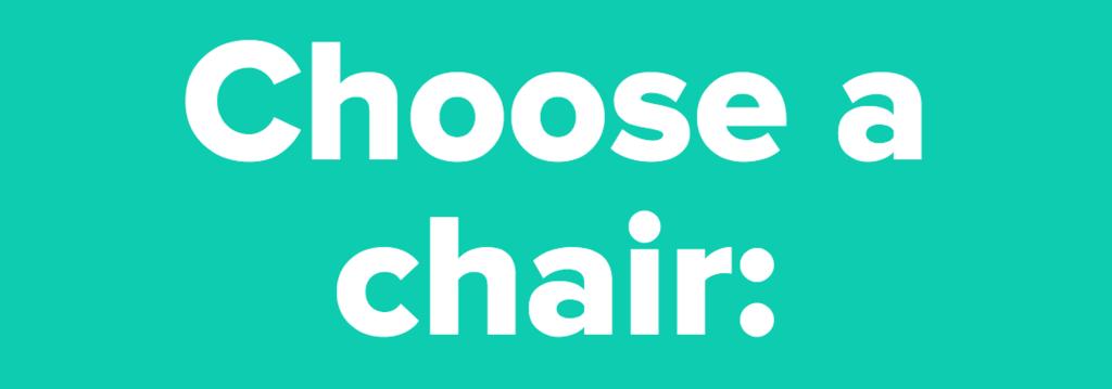 Choose a chair: