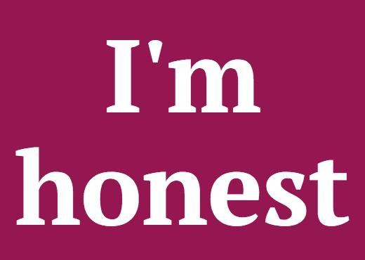 I'm honest
