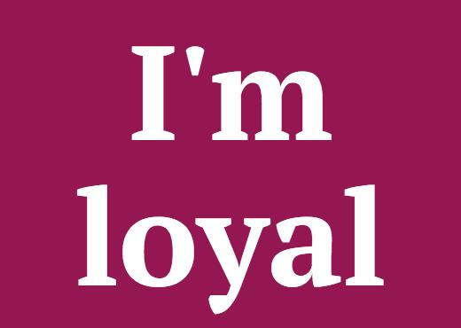 I'm loyal