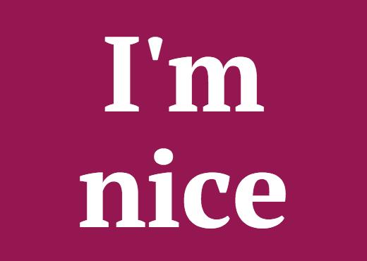 I'm nice