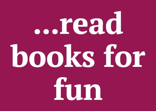 ...read books for fun