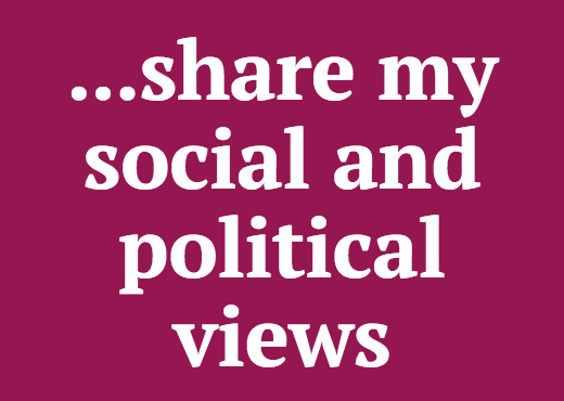 ...share my social and political views