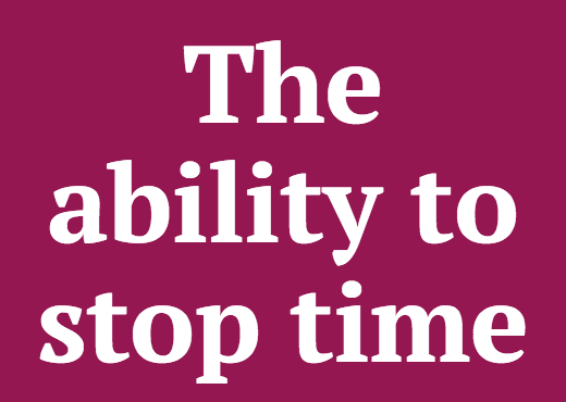 The ability to stop time