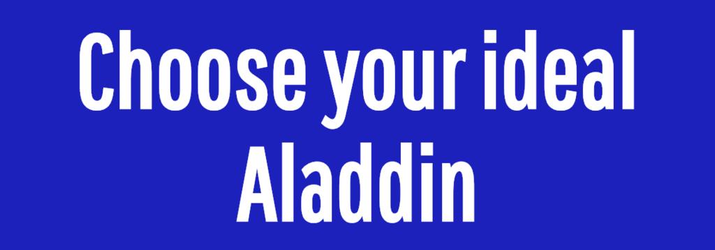 Choose your ideal Aladdin