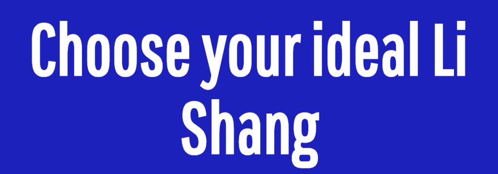 Choose your ideal Li Shang