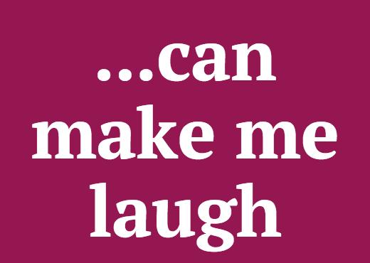 ...can make me laugh