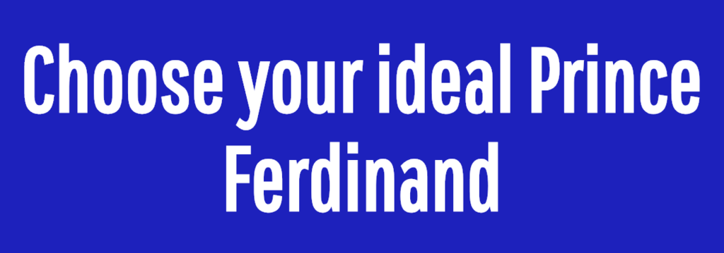 Choose your ideal Prince Ferdinand