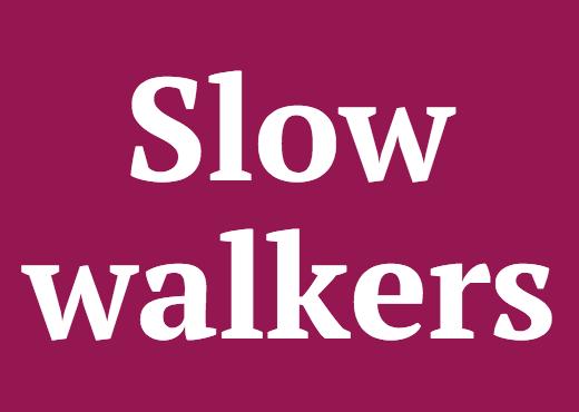 Slow walkers