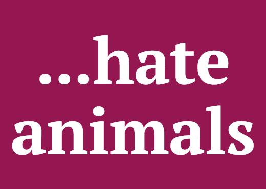 ...hate animals