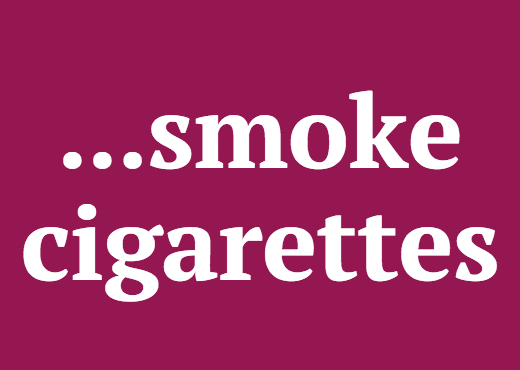 ...smoke cigarettes