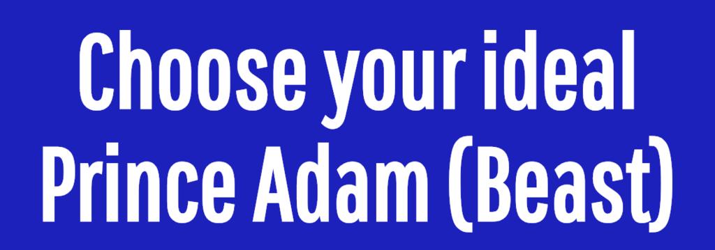 Choose your ideal Prince Adam (Beast)