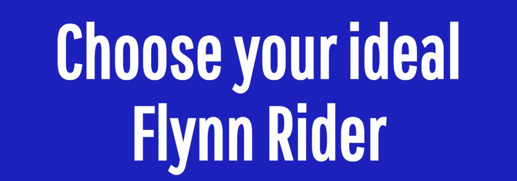 Choose your ideal Flynn Rider