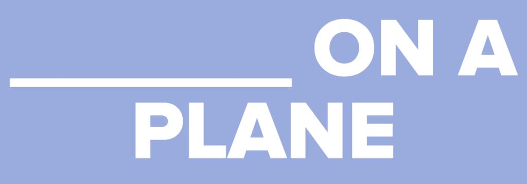 ______ ON A PLANE
