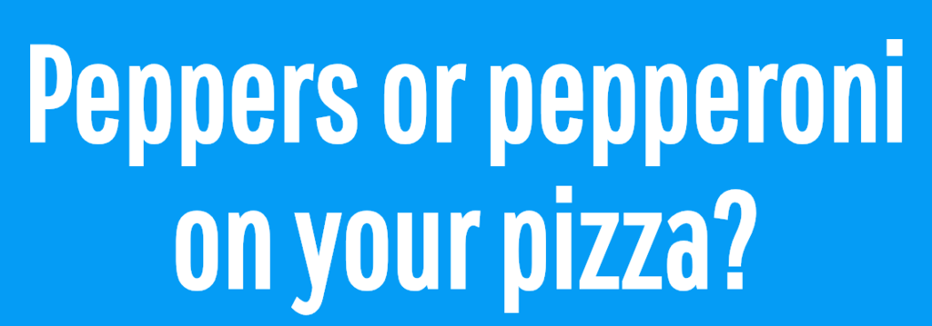 Peppers or pepperoni on your pizza?