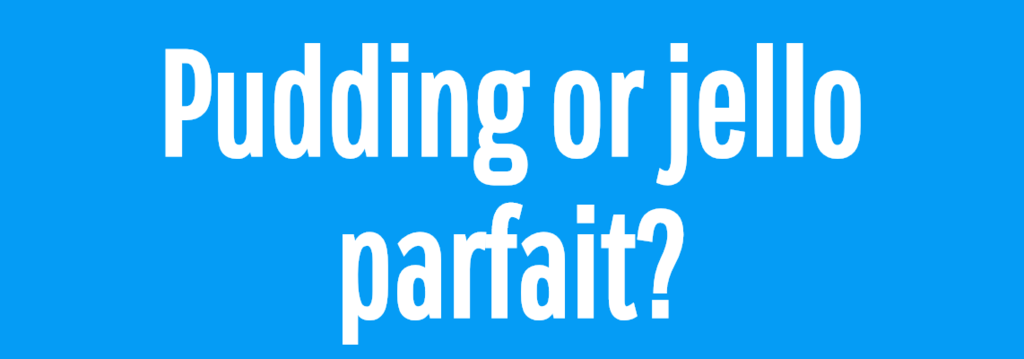 Pudding or jello parfait?