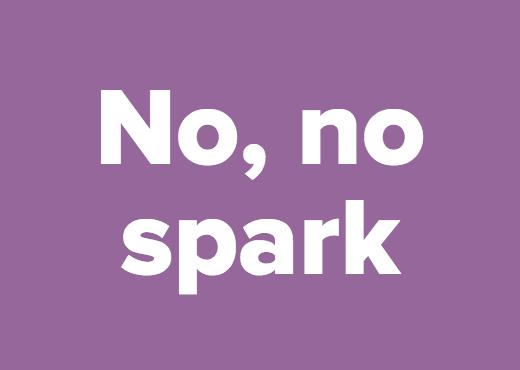No, no spark