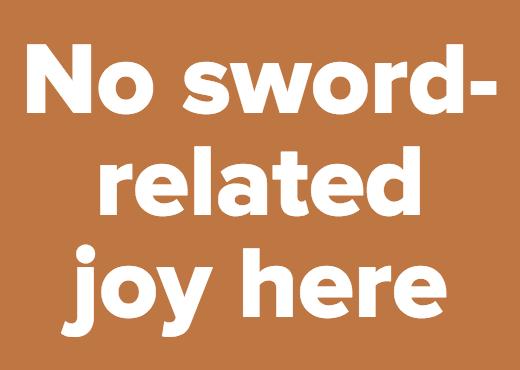 No sword-related joy here