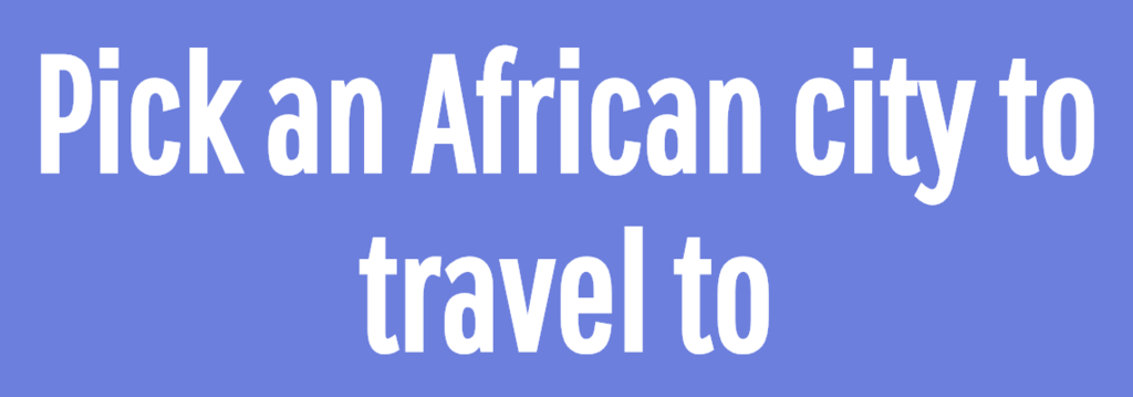 Pick an African city to travel to