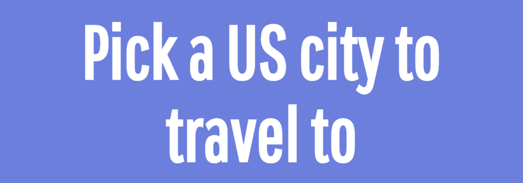 Pick a US city to travel to