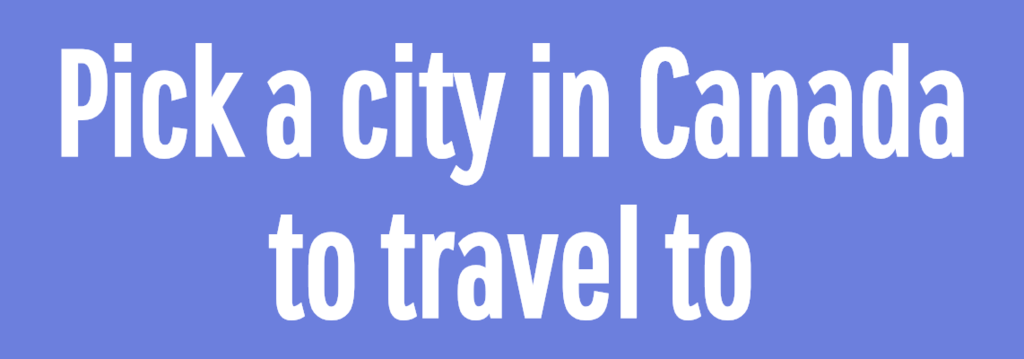 Pick a city in Canada to travel to