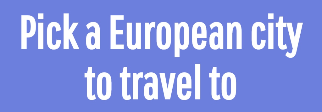 Pick a European city to travel to