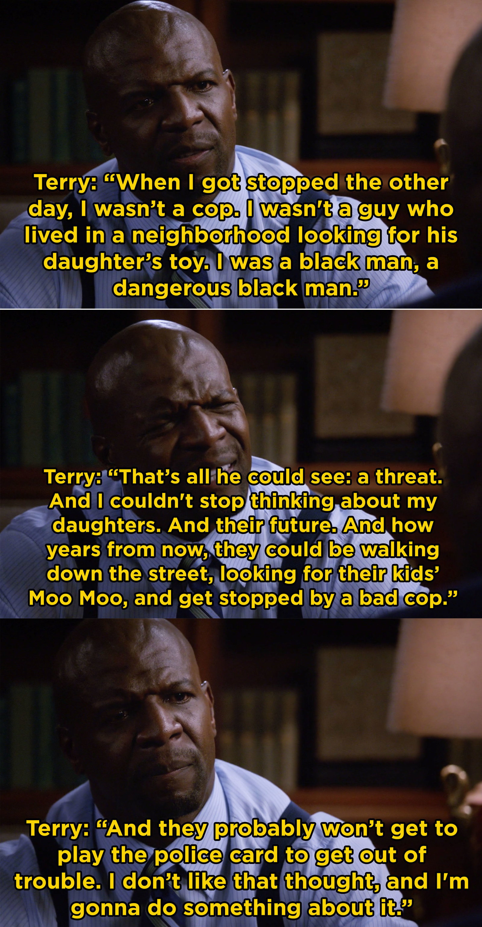And then, when Terry was the subject of racial profiling in his own neighborhood