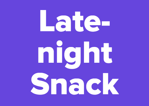 Late-night Snack