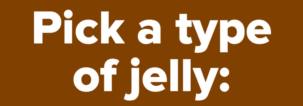 Pick a type of jelly: