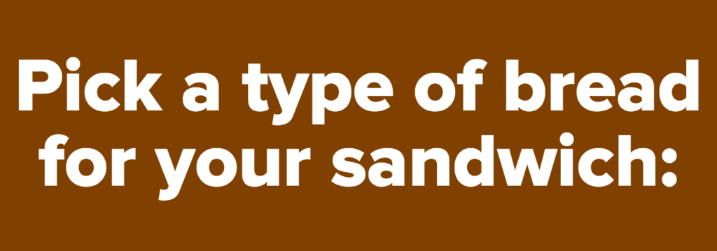 Pick a type of bread for your sandwich: