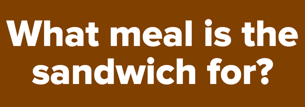 What meal is the sandwich for?