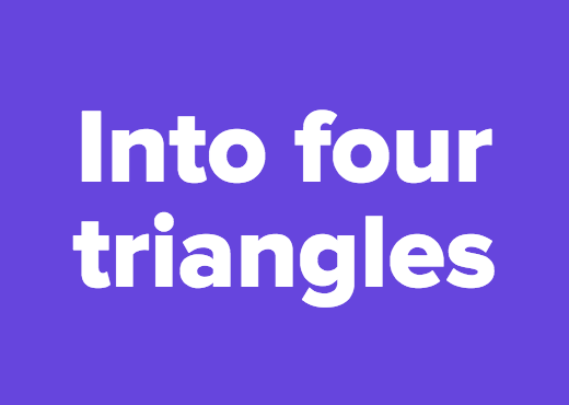 Into four triangles