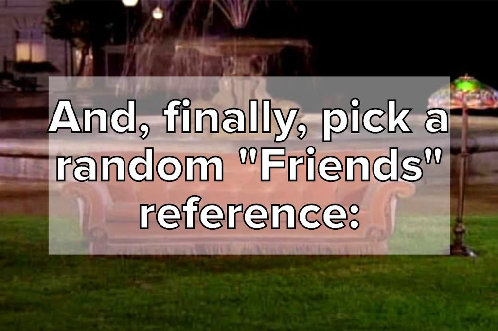 """And, finally, pick a random """"Friends"""" reference:<br />"""