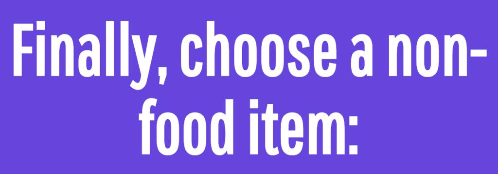 Finally, choose a non-food item: