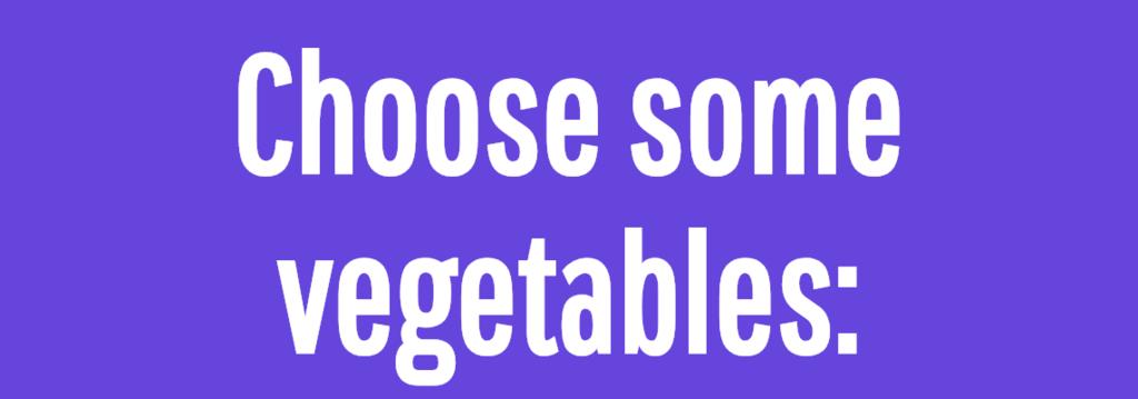 Choose some vegetables: